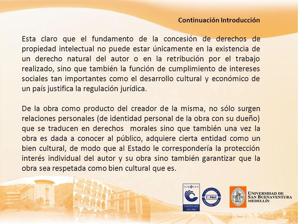 Continuación Introducción Esta claro que el fundamento de la concesión de derechos de propiedad intelectual no puede estar únicamente en la existencia