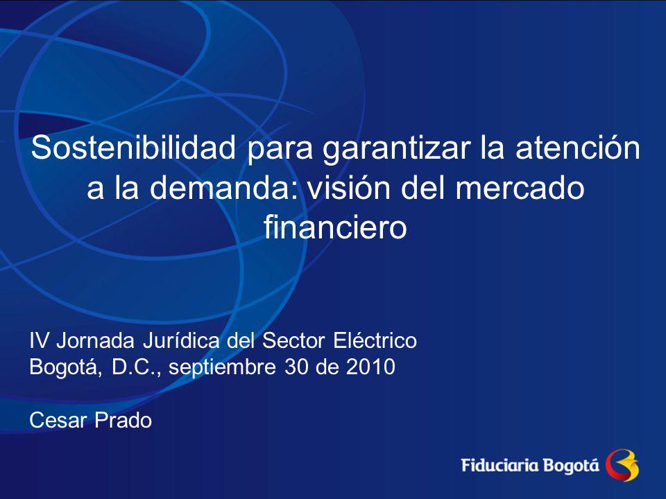 Sostenibilidad para garantizar la atención a la demanda: visión del mercado financiero IV Jornada Jurídica del Sector Eléctrico Bogotá, D.C., septiemb
