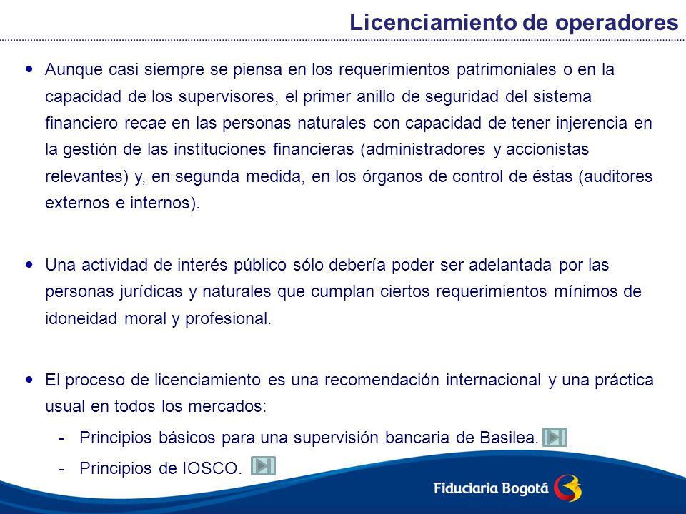 En el caso del sistema financiero colombiano, el principio se traduce en: -Autorización para constitución de entidades financieras -Evaluación de la idoneidad moral y profesional de los accionistas relevantes (10% o más en el capital), administradores (representantes legales y miembros de junta directiva) y revisores fiscales.