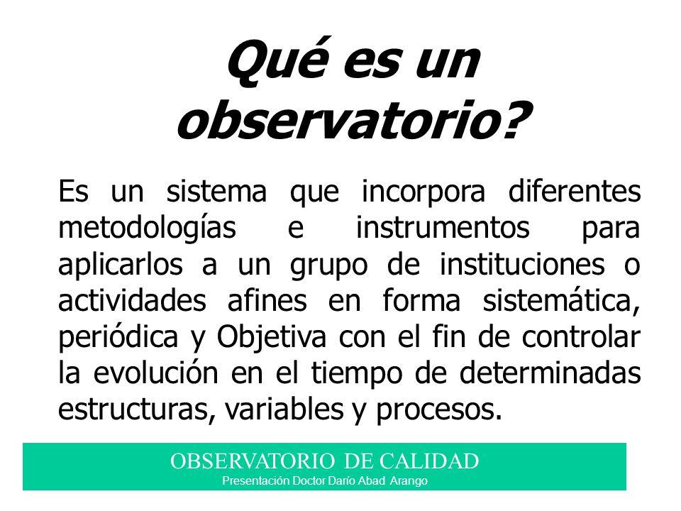 Qué es un observatorio? Es un sistema que incorpora diferentes metodologías e instrumentos para aplicarlos a un grupo de instituciones o actividades a