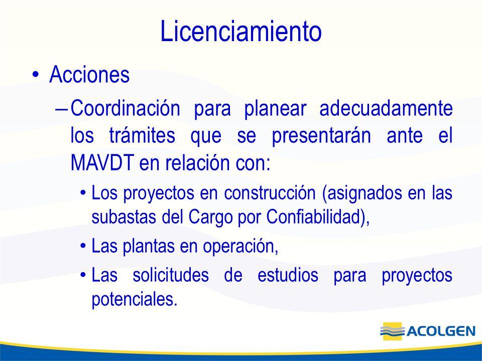 Licenciamiento Acciones – Coordinación para planear adecuadamente los trámites que se presentarán ante el MAVDT en relación con: Los proyectos en construcción (asignados en las subastas del Cargo por Confiabilidad), Las plantas en operación, Las solicitudes de estudios para proyectos potenciales.