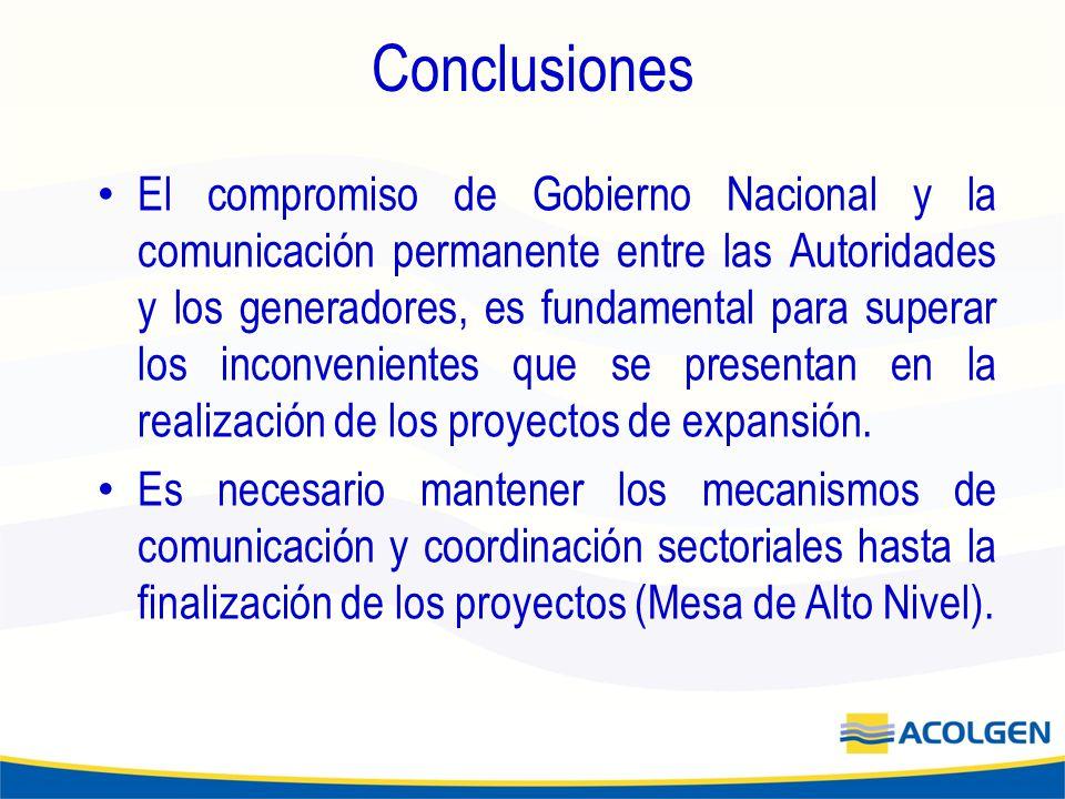 Conclusiones El compromiso de Gobierno Nacional y la comunicación permanente entre las Autoridades y los generadores, es fundamental para superar los inconvenientes que se presentan en la realización de los proyectos de expansión.