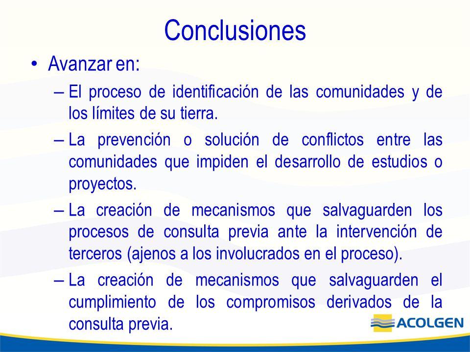 Conclusiones Avanzar en: – El proceso de identificación de las comunidades y de los límites de su tierra.