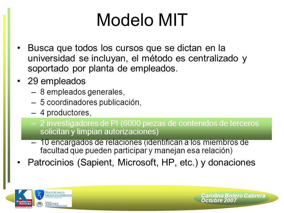 Carolina Botero Cabrera Octubre 2007 Busca que todos los cursos que se dictan en la universidad se incluyan, el método es centralizado y soportado por planta de empleados.