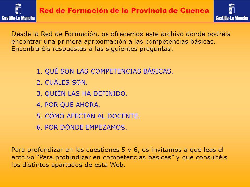 Red de Formación de la Provincia de Cuenca Desde la Red de Formación, os ofrecemos este archivo donde podréis encontrar una primera aproximación a las competencias básicas.