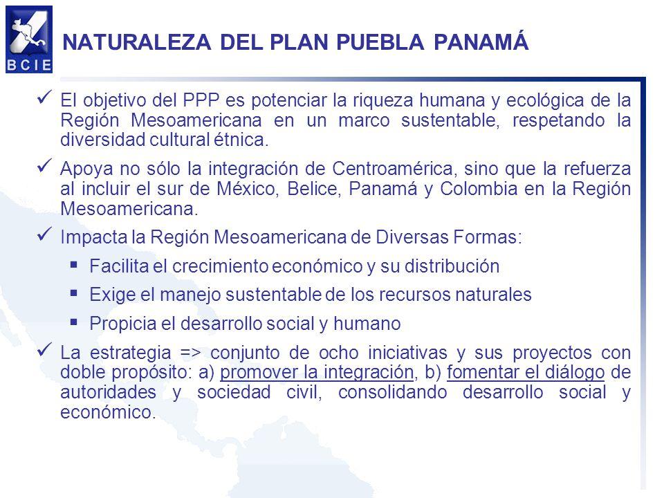 NATURALEZA DEL PLAN PUEBLA PANAMÁ El objetivo del PPP es potenciar la riqueza humana y ecológica de la Región Mesoamericana en un marco sustentable, r