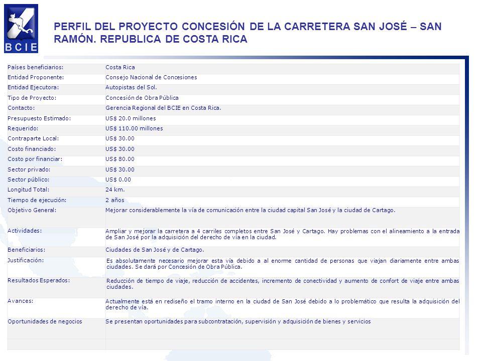 PERFIL DEL PROYECTO CONCESIÓN DE LA CARRETERA SAN JOSÉ – SAN RAMÓN. REPUBLICA DE COSTA RICA Países beneficiarios:Costa Rica Entidad Proponente:Consejo