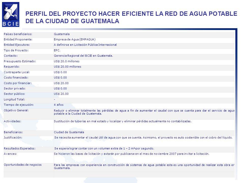 PERFIL DEL PROYECTO HACER EFICIENTE LA RED DE AGUA POTABLE DE LA CIUDAD DE GUATEMALA Países beneficiarios:Guatemala Entidad Proponente:Empresa de Agua