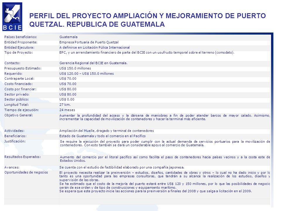 PERFIL DEL PROYECTO AMPLIACIÓN Y MEJORAMIENTO DE PUERTO QUETZAL. REPUBLICA DE GUATEMALA Países beneficiarios:Guatemala Entidad Proponente:Empresa Port