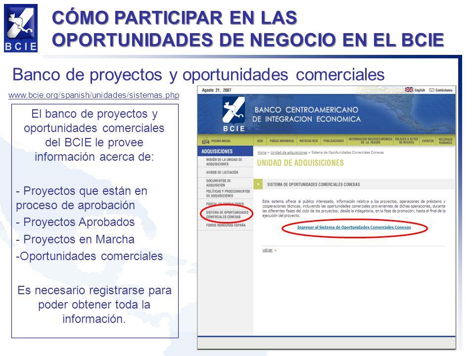 CÓMO PARTICIPAR EN LAS OPORTUNIDADES DE NEGOCIO EN EL BCIE Banco de proyectos y oportunidades comerciales www.bcie.org/spanish/unidades/sistemas.php E