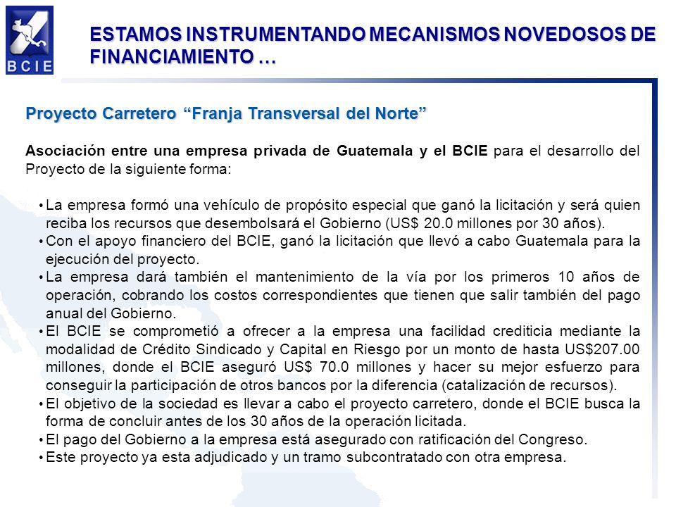 Proyecto Carretero Franja Transversal del Norte Asociación entre una empresa privada de Guatemala y el BCIE para el desarrollo del Proyecto de la sigu