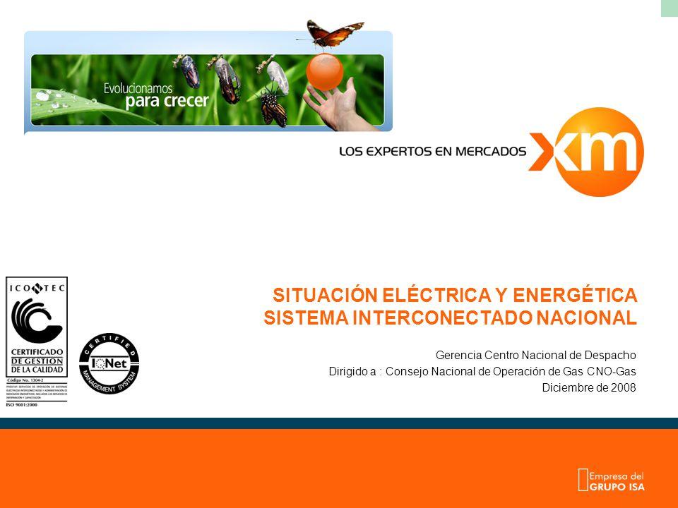 SITUACIÓN ELÉCTRICA Y ENERGÉTICA SISTEMA INTERCONECTADO NACIONAL Gerencia Centro Nacional de Despacho Dirigido a : Consejo Nacional de Operación de Ga
