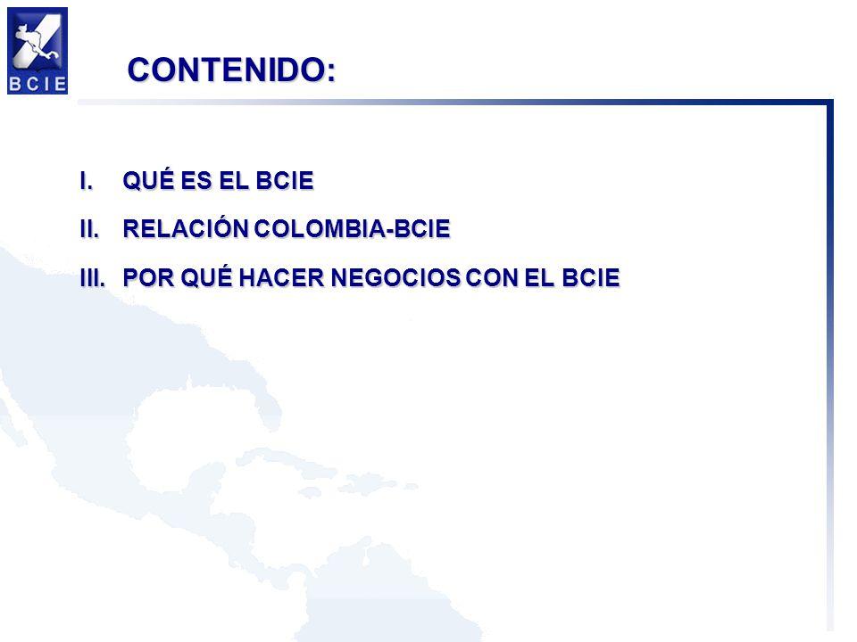 I.QUÉ ES EL BCIE II.RELACIÓN COLOMBIA-BCIE III.POR QUÉ HACER NEGOCIOS CON EL BCIE CONTENIDO: