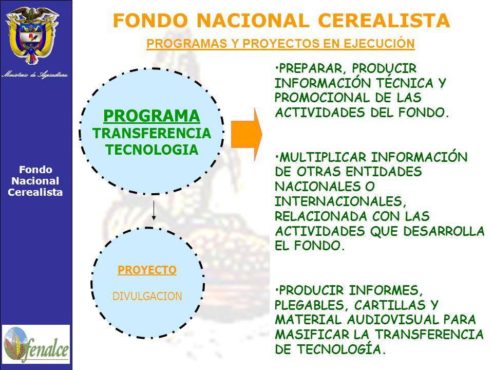 Ministerio de Agricultura Fondo Nacional Cerealista FONDO NACIONAL CEREALISTA PROGRAMA TRANSFERENCIA TECNOLOGIA PREPARAR, PRODUCIR INFORMACIÓN TÉCNICA Y PROMOCIONAL DE LAS ACTIVIDADES DEL FONDO.