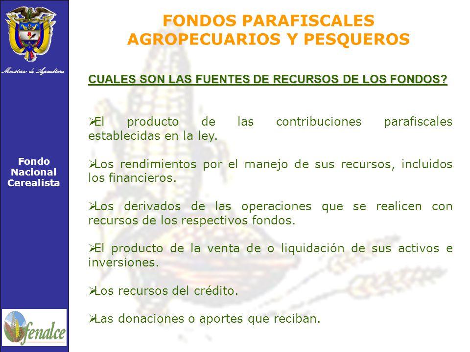 Ministerio de Agricultura Fondo Nacional Cerealista FONDOS PARAFISCALES AGROPECUARIOS Y PESQUEROS CUALES SON LAS FUENTES DE RECURSOS DE LOS FONDOS.
