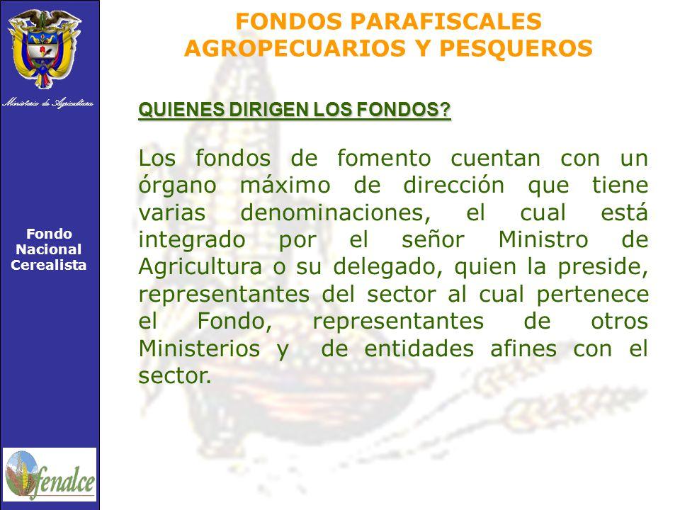 Ministerio de Agricultura Fondo Nacional Cerealista FONDOS PARAFISCALES AGROPECUARIOS Y PESQUEROS QUIENES DIRIGEN LOS FONDOS.