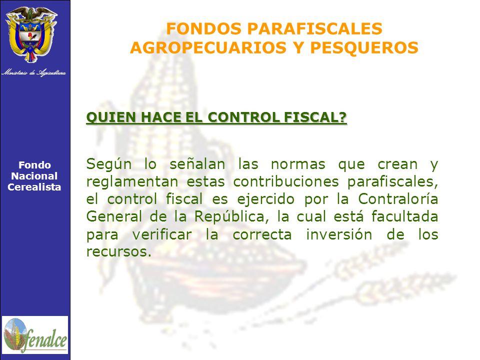 Ministerio de Agricultura Fondo Nacional Cerealista FONDOS PARAFISCALES AGROPECUARIOS Y PESQUEROS QUIEN HACE EL CONTROL FISCAL.