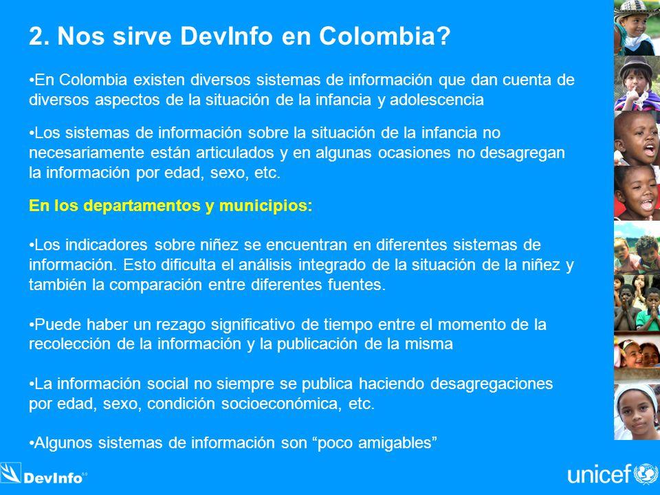 2. Nos sirve DevInfo en Colombia? En Colombia existen diversos sistemas de información que dan cuenta de diversos aspectos de la situación de la infan