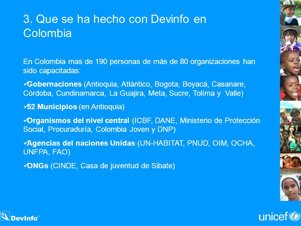 En Colombia mas de 190 personas de más de 80 organizaciones han sido capacitadas: Gobernaciones (Antioquia, Atlántico, Bogota, Boyacá, Casanare, Córdo