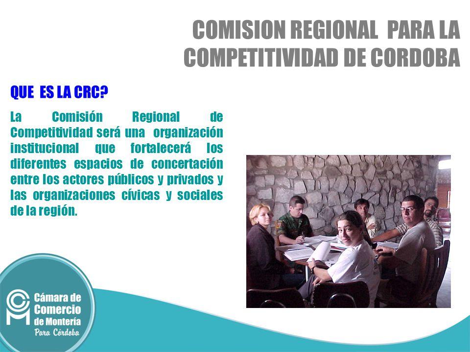COMISION REGIONAL PARA LA COMPETITIVIDAD DE CORDOBA QUE ES LA CRC? La Comisión Regional de Competitividad será una organización institucional que fort