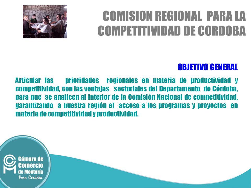 OBJETIVO GENERAL Articular las prioridades regionales en materia de productividad y competitividad, con las ventajas sectoriales del Departamento de Córdoba, para que se analicen al interior de la Comisión Nacional de competitividad, garantizando a nuestra región el acceso a los programas y proyectos en materia de competitividad y productividad.