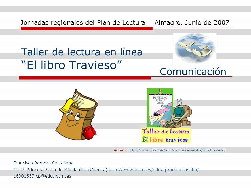 Taller de lectura en línea El libro Travieso Acceso: http://www.jccm.es/edu/cp/princesasofia/librotravieso/http://www.jccm.es/edu/cp/princesasofia/lib