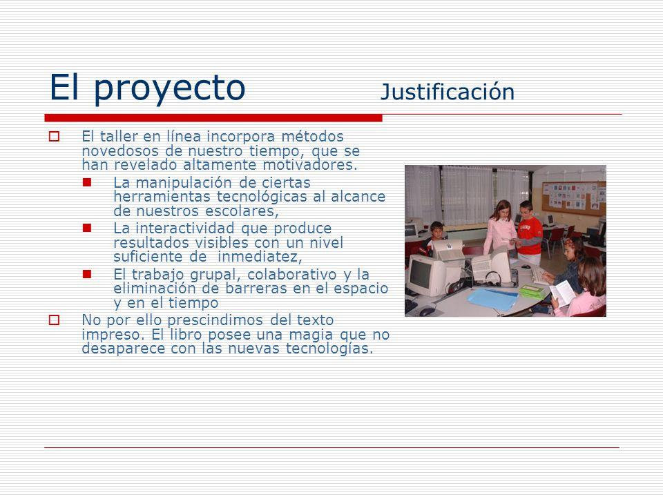 El proyecto Justificación El taller en línea incorpora métodos novedosos de nuestro tiempo, que se han revelado altamente motivadores. La manipulación