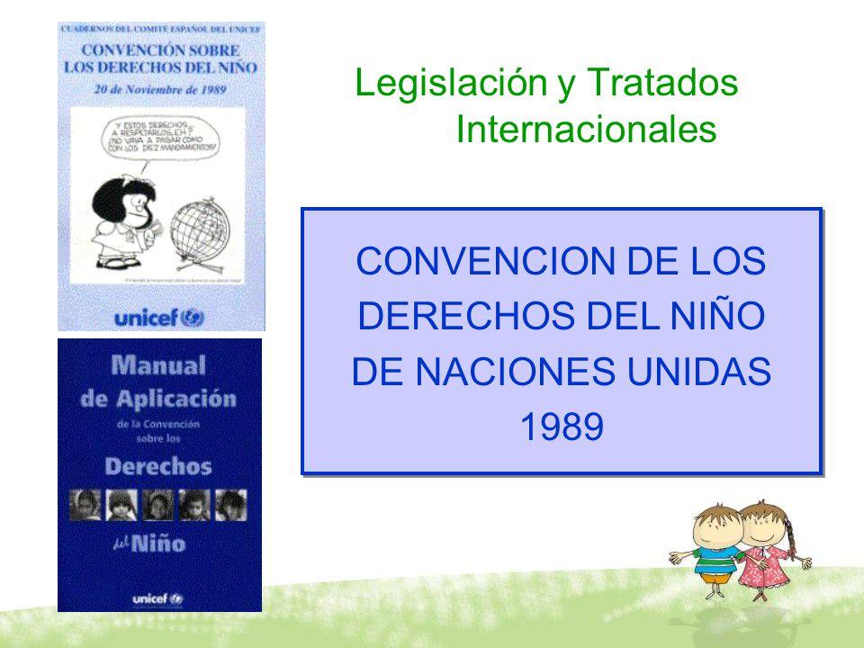 Legislación y Tratados Internacionales CONVENCION DE LOS DERECHOS DEL NIÑO DE NACIONES UNIDAS 1989 CONVENCION DE LOS DERECHOS DEL NIÑO DE NACIONES UNI