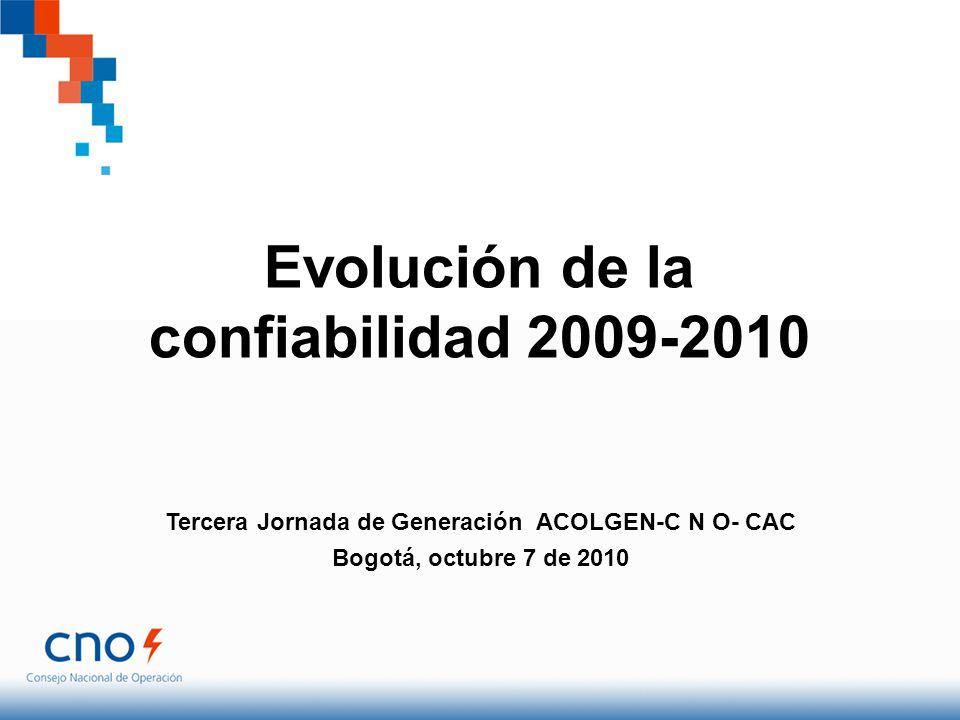 Evolución de la confiabilidad 2009-2010 Tercera Jornada de Generación ACOLGEN-C N O- CAC Bogotá, octubre 7 de 2010