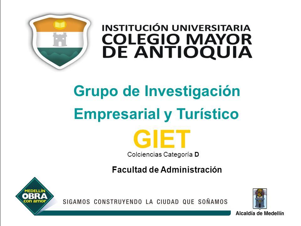 Grupo de Investigación Empresarial y Turístico GIET Facultad de Administración Colciencias Categoría D