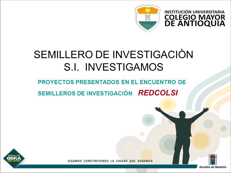 SEMILLERO DE INVESTIGACIÒN S.I. INVESTIGAMOS PROYECTOS PRESENTADOS EN EL ENCUENTRO DE SEMILLEROS DE INVESTIGACIÓN REDCOLSI