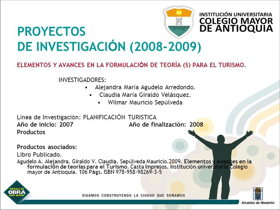 PROYECTOS DE INVESTIGACI Ó N (2008-2009) ELEMENTOS Y AVANCES EN LA FORMULACI Ó N DE TEOR Í A (S) PARA EL TURISMO. INVESTIGADORES: Alejandra Mar í a Ag