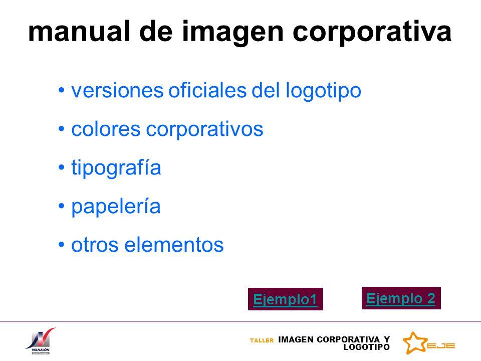 TALLER IMAGEN CORPORATIVA Y LOGOTIPO versiones oficiales del logotipo colores corporativos tipografía papelería otros elementos manual de imagen corpo