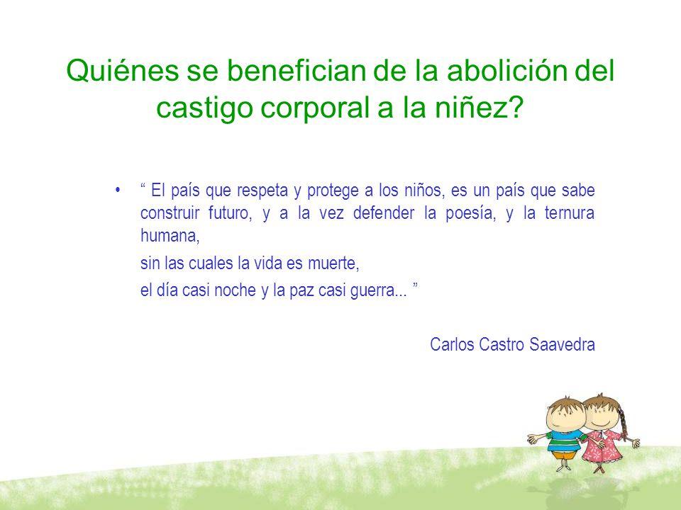 Quiénes se benefician de la abolición del castigo corporal a la niñez? El país que respeta y protege a los niños, es un país que sabe construir futuro