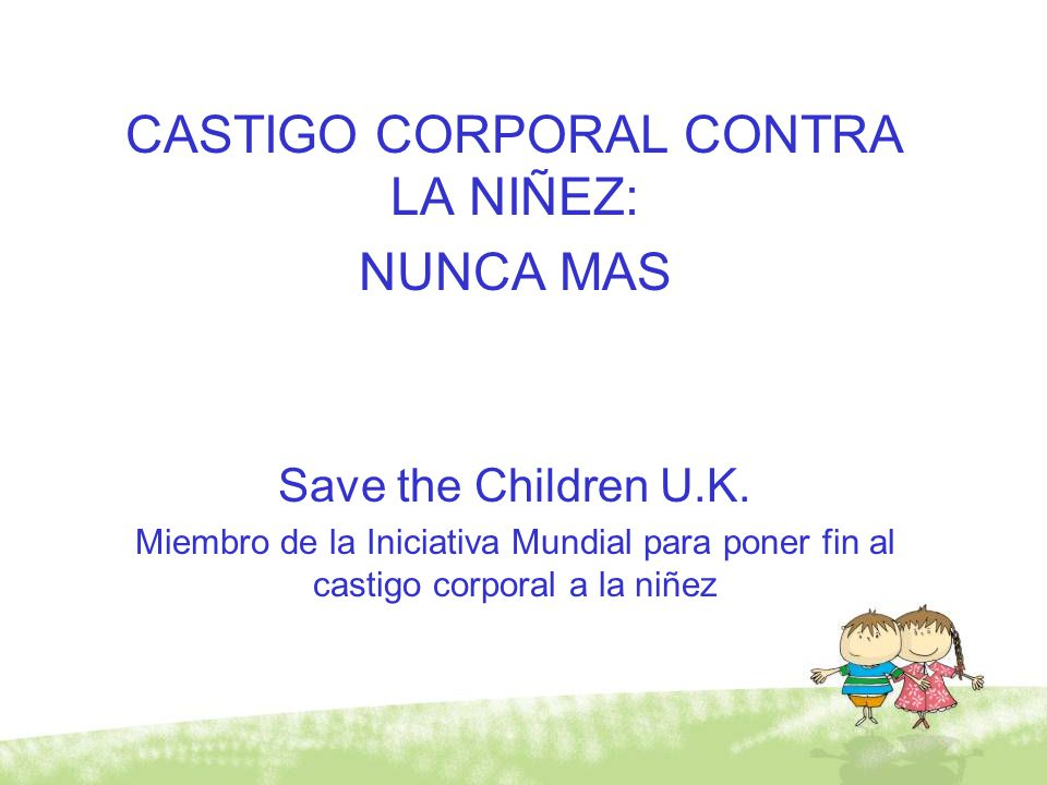 CASTIGO CORPORAL CONTRA LA NIÑEZ: NUNCA MAS Save the Children U.K.