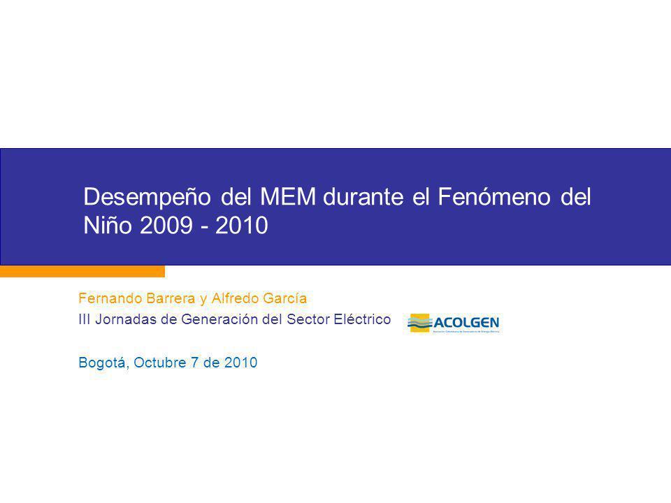 Desempeño del MEM durante el Fenómeno del Niño 2009 - 2010 Fernando Barrera y Alfredo García III Jornadas de Generación del Sector Eléctrico Bogotá, Octubre 7 de 2010