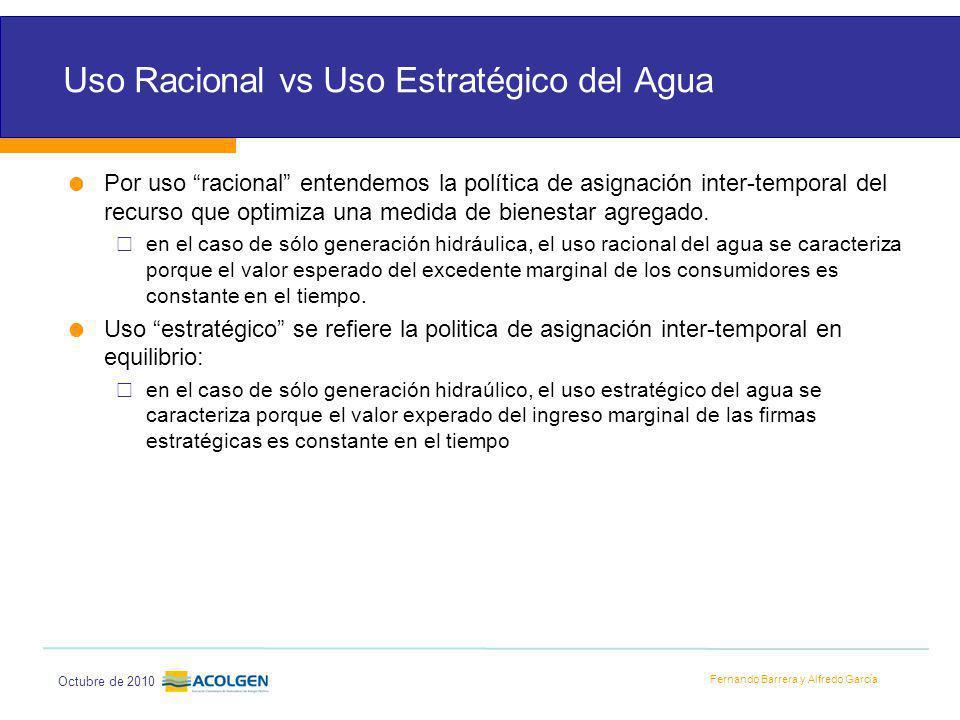 Fernando Barrera y Alfredo García Octubre de 2010 Uso Racional vs Uso Estratégico del Agua Por uso racional entendemos la política de asignación inter-temporal del recurso que optimiza una medida de bienestar agregado.