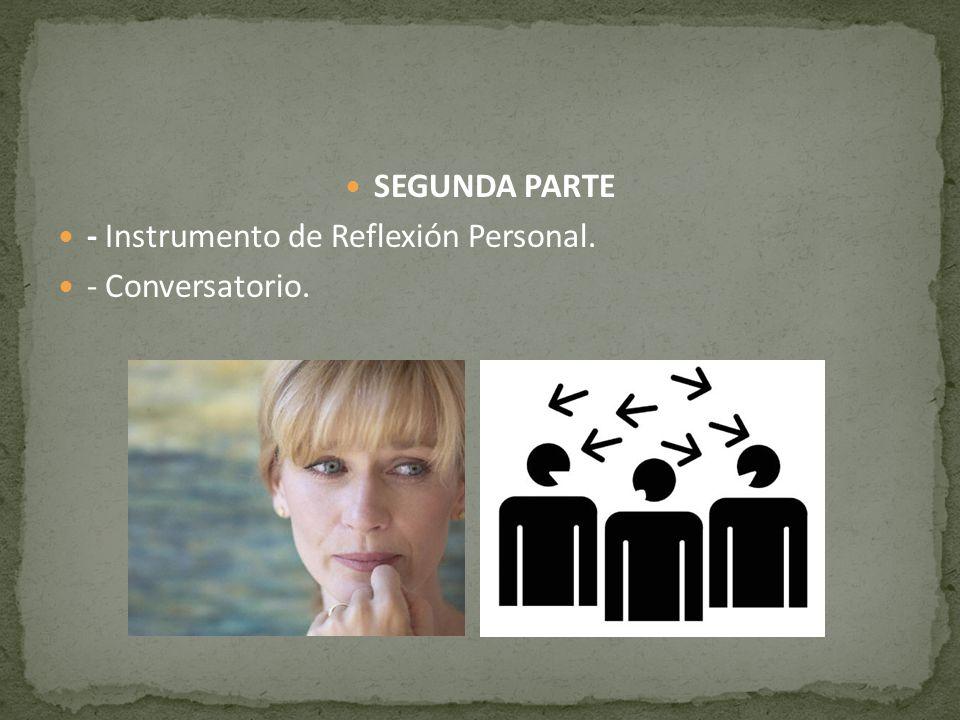 SEGUNDA PARTE - Instrumento de Reflexión Personal. - Conversatorio.