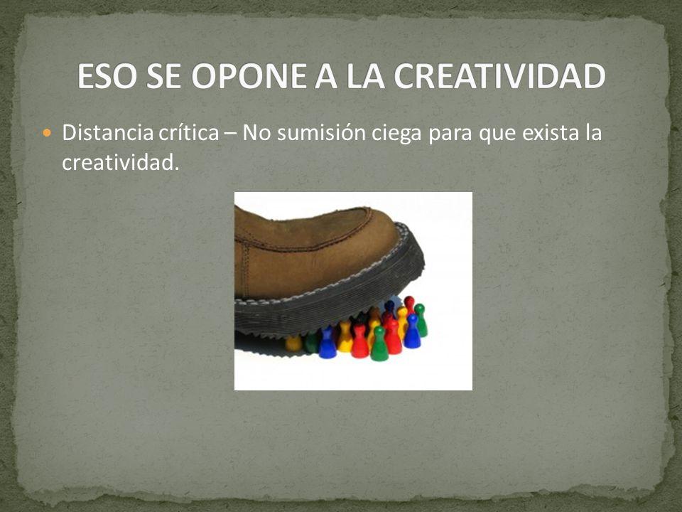 Distancia crítica – No sumisión ciega para que exista la creatividad.