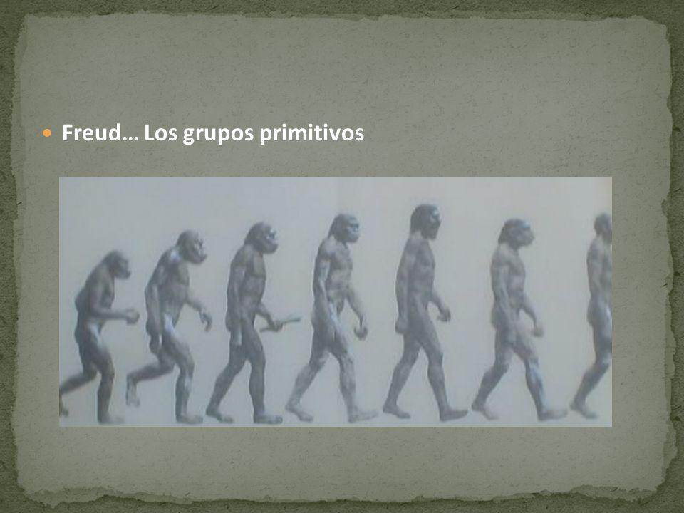 Freud… Los grupos primitivos