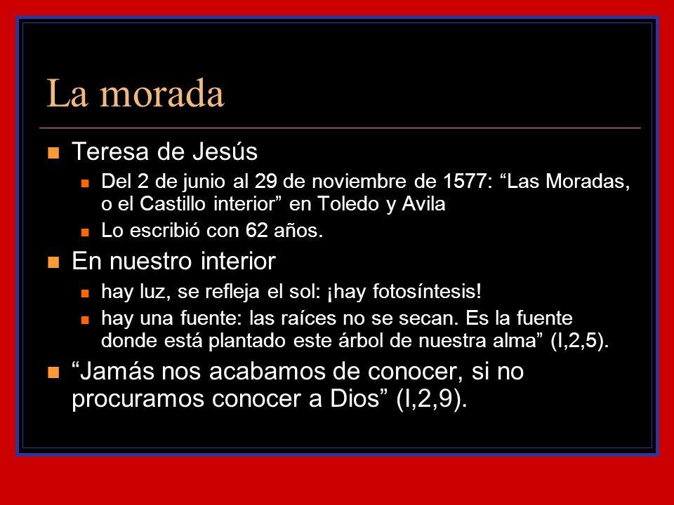 La morada Teresa de Jesús Del 2 de junio al 29 de noviembre de 1577: Las Moradas, o el Castillo interior en Toledo y Avila Lo escribió con 62 años. En