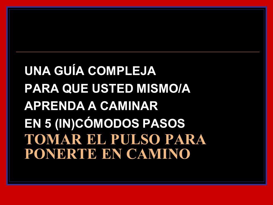 TOMAR EL PULSO PARA PONERTE EN CAMINO UNA GUÍA COMPLEJA PARA QUE USTED MISMO/A APRENDA A CAMINAR EN 5 (IN)CÓMODOS PASOS