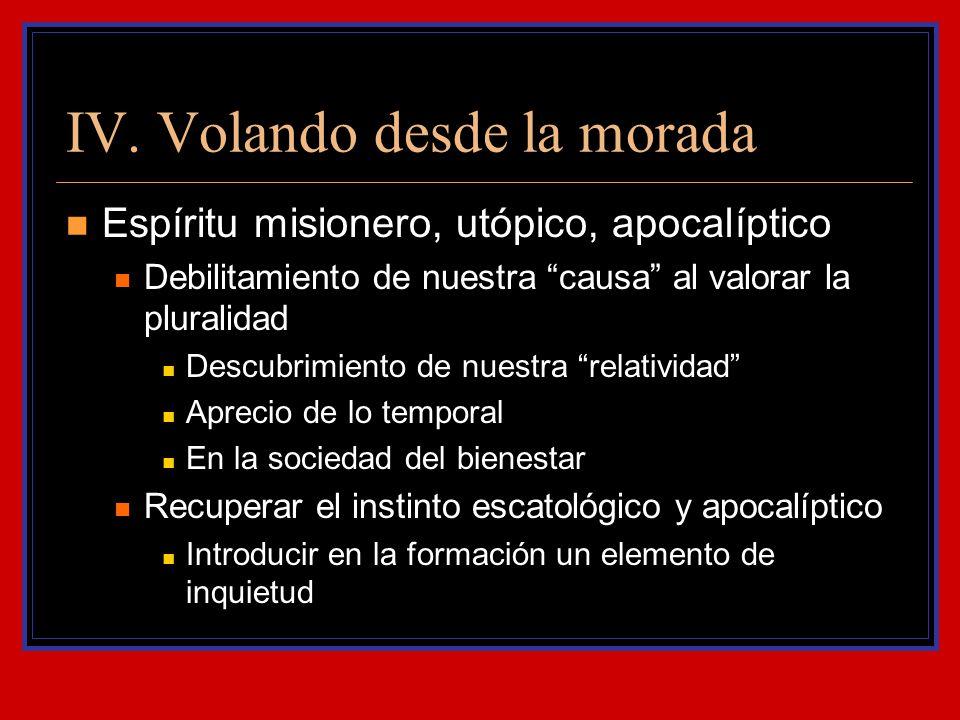IV. Volando desde la morada Espíritu misionero, utópico, apocalíptico Debilitamiento de nuestra causa al valorar la pluralidad Descubrimiento de nuest
