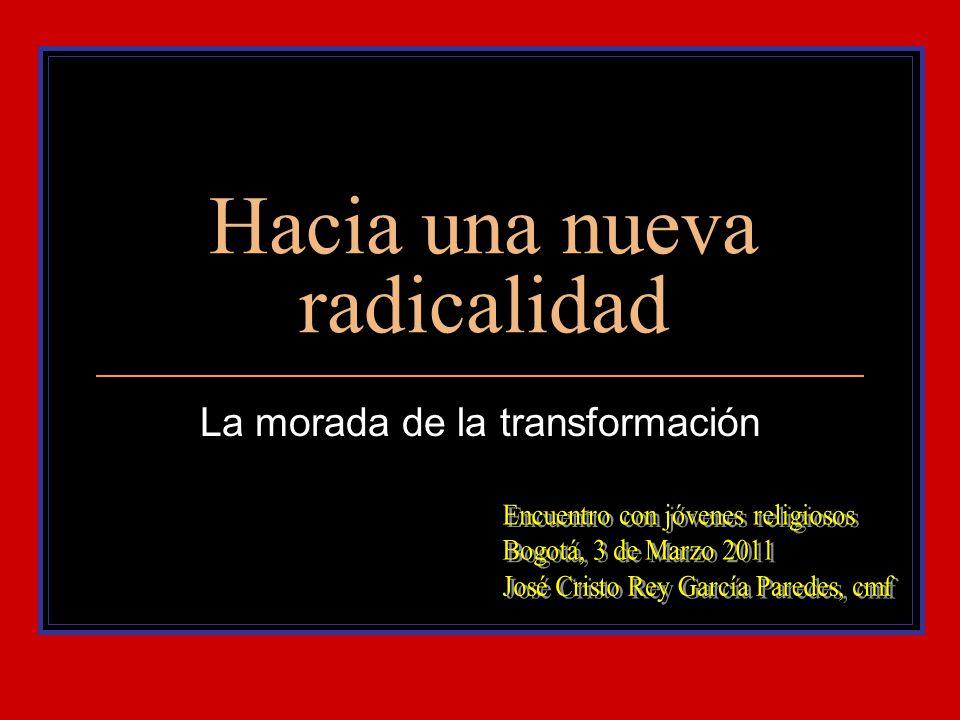 Hacia una nueva radicalidad La morada de la transformación