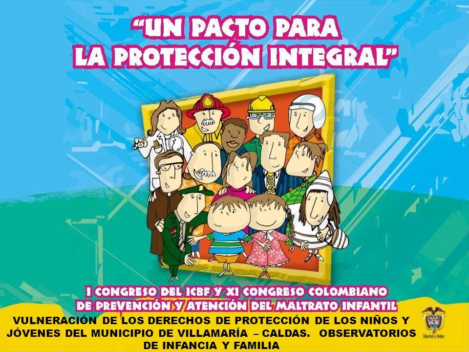 VULNERACION DE LOS DERECHOS DE PROTECCION DE LOS NIÑOS Y JOVENES DEL MUNICIPIO DE VILLAMARIA - CALDAS CONSEJO DE POLÍTICA SOCIAL OIF Estrategias de acercamiento a la comunidad Observatorios de Infancia y familia