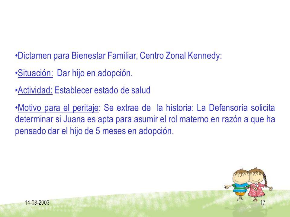 14-08-200317 Dictamen para Bienestar Familiar, Centro Zonal Kennedy: Situación: Dar hijo en adopción. Actividad: Establecer estado de salud Motivo par