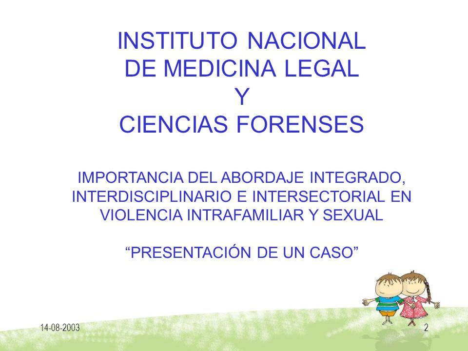 14-08-20032 INSTITUTO NACIONAL DE MEDICINA LEGAL Y CIENCIAS FORENSES IMPORTANCIA DEL ABORDAJE INTEGRADO, INTERDISCIPLINARIO E INTERSECTORIAL EN VIOLEN