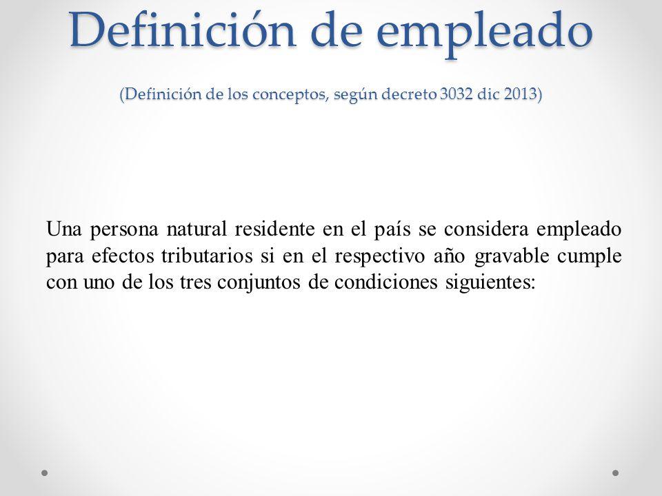 Definición de empleado (Definición de los conceptos, según decreto 3032 dic 2013) Una persona natural residente en el país se considera empleado para