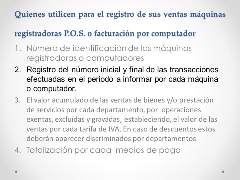Quienes utilicen para el registro de sus ventas máquinas registradoras P.O.S. o facturación por computador 1.Número de identificación de las máquinas