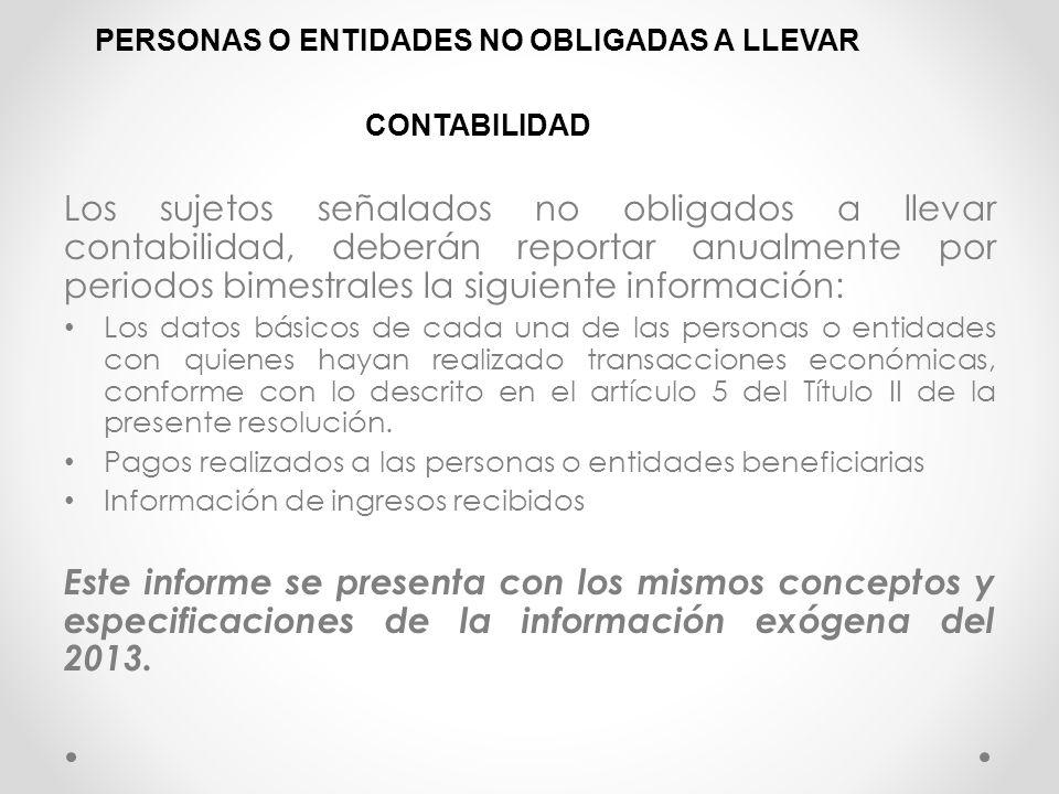 PERSONAS O ENTIDADES NO OBLIGADAS A LLEVAR CONTABILIDAD Los sujetos señalados no obligados a llevar contabilidad, deberán reportar anualmente por peri